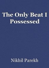 The Only Beat I Possessed
