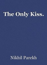 The Only Kiss.