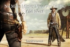 No More Mister Nice Guy In The Old West