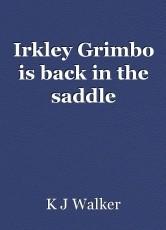 Irkley Grimbo is back in the saddle