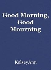 Good Morning, Good Mourning