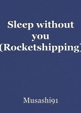 Sleep without you (Rocketshipping)
