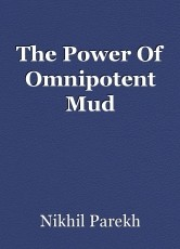 The Power Of Omnipotent Mud