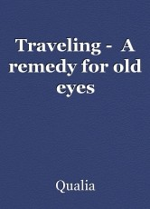 Traveling -  A remedy for old eyes