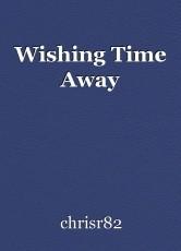 Wishing Time Away