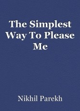 The Simplest Way To Please Me
