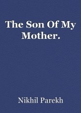 The Son Of My Mother.