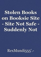 Stolen Books on Booksie Site - Site Not Safe - Suddenly Not Published