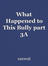 What Happened to This Bully part 3A