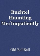 Buchtel Haunting Me/Impatiently