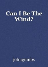 Can I Be The Wind?