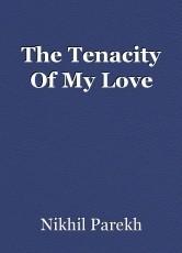 The Tenacity Of My Love