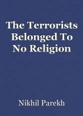 The Terrorists Belonged To No Religion