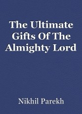 The Ultimate Gifts Of The Almighty Lord