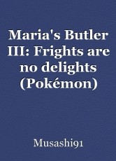 Maria's Butler III: Frights are no delights (Pokémon)