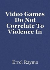 Video Games Do Not Correlate To Violence In Schools