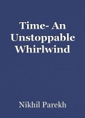 Time- An Unstoppable Whirlwind