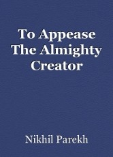 To Appease The Almighty Creator