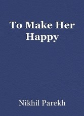 To Make Her Happy