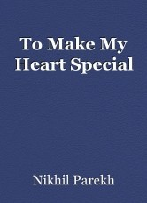 To Make My Heart Special
