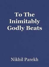 To The Inimitably Godly Beats