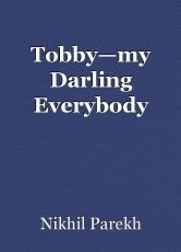 Tobby—my Darling Everybody