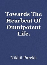 Towards The Hearbeat Of Omnipotent Life.
