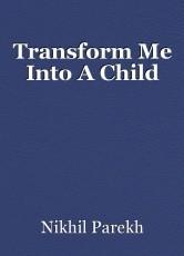 Transform Me Into A Child