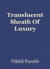 Translucent Sheath Of Luxury