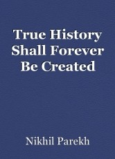 True History Shall Forever Be Created