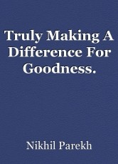Truly Making A Difference For Goodness.