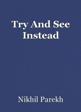 Try And See Instead