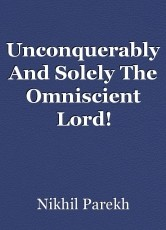 Unconquerably And Solely The Omniscient Lord!