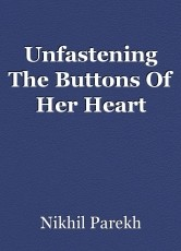 Unfastening The Buttons Of Her Heart