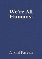 We're All Humans.