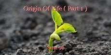 Origin Of Life ( Part 1 )