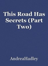 This Road Has Secrets (Part Two)