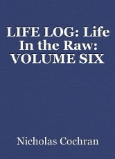 LIFE LOG: Life In the Raw: VOLUME SIX
