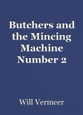 Butchers and the Mincing Machine Number 2