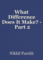 What Difference Does It Make? -  Part 2