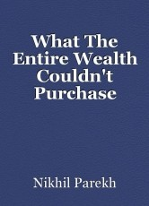 What The Entire Wealth Couldn't Purchase