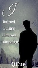 I Ruined Luigi's Election Campaign