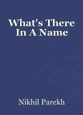 What's There In A Name