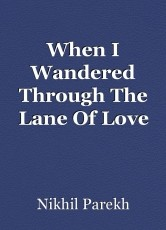 When I Wandered Through The Lane Of Love