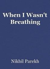 When I Wasn't Breathing