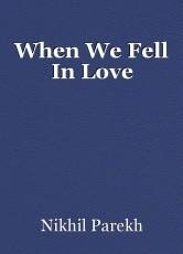 When We Fell In Love