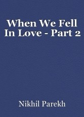 When We Fell In Love - Part 2