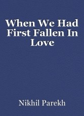When We Had First Fallen In Love