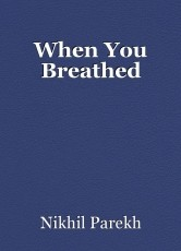 When You Breathed