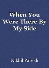 When You Were There By My Side